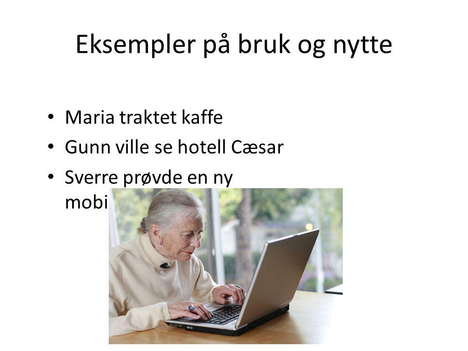 Maria traktet kaffe Gunn ville se hotell Cæsar Sverre prøvde en ny mobiltelefon Eksempler på bruk og nytte