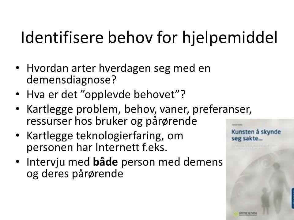 """Identifisere behov for hjelpemiddel Hvordan arter hverdagen seg med en demensdiagnose? Hva er det """"opplevde behovet""""? Kartlegge problem, behov, vaner,"""