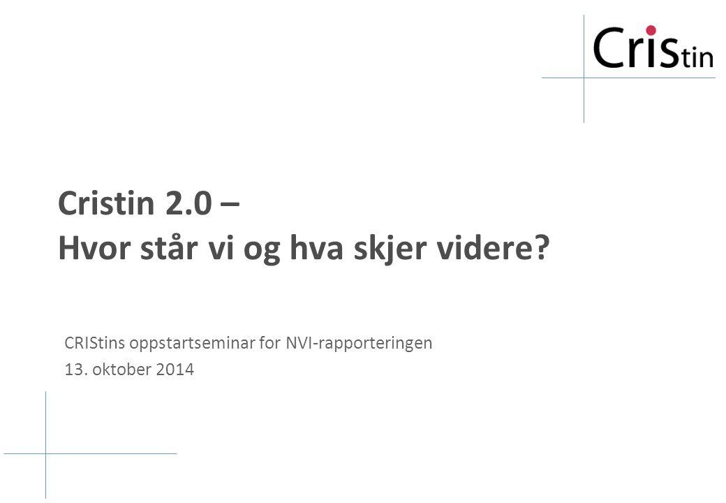 Cristin 2.0 – Hvor står vi og hva skjer videre? CRIStins oppstartseminar for NVI-rapporteringen 13. oktober 2014