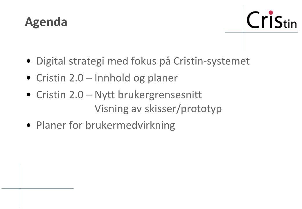 Agenda Digital strategi med fokus på Cristin-systemet Cristin 2.0 – Innhold og planer Cristin 2.0 – Nytt brukergrensesnitt Visning av skisser/prototyp