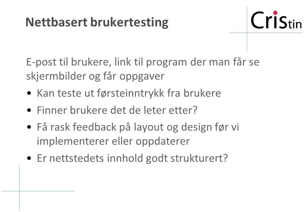 Nettbasert brukertesting E-post til brukere, link til program der man får se skjermbilder og får oppgaver Kan teste ut førsteinntrykk fra brukere Finn
