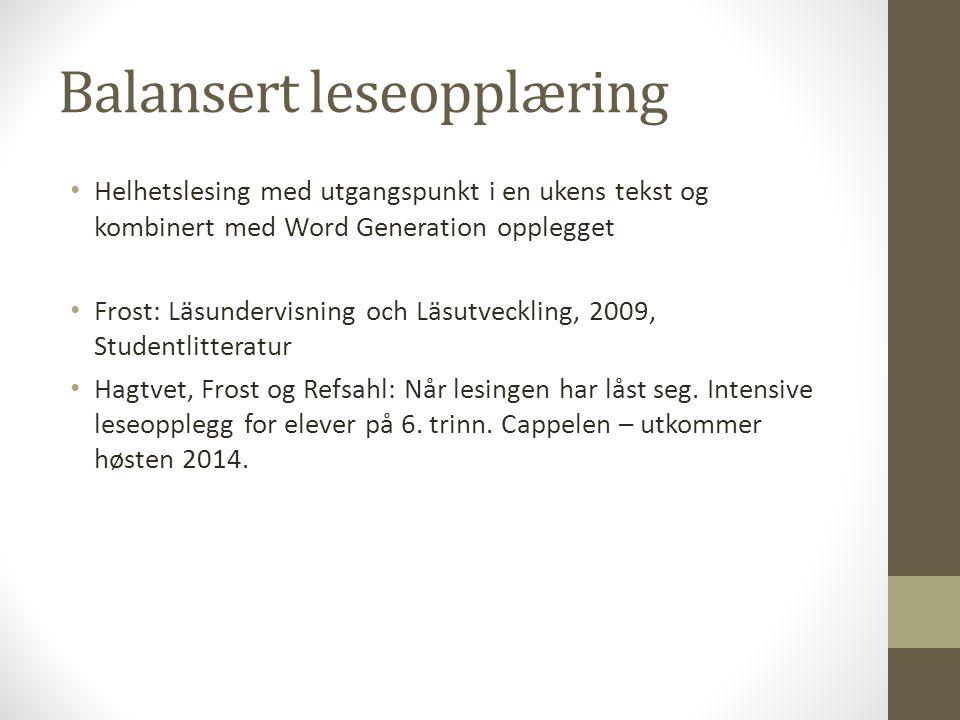 Balansert leseopplæring Helhetslesing med utgangspunkt i en ukens tekst og kombinert med Word Generation opplegget Frost: Läsundervisning och Läsutvec