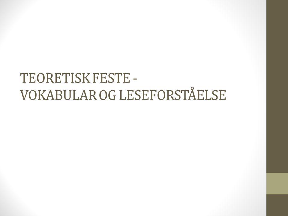 TEORETISK FESTE - VOKABULAR OG LESEFORSTÅELSE