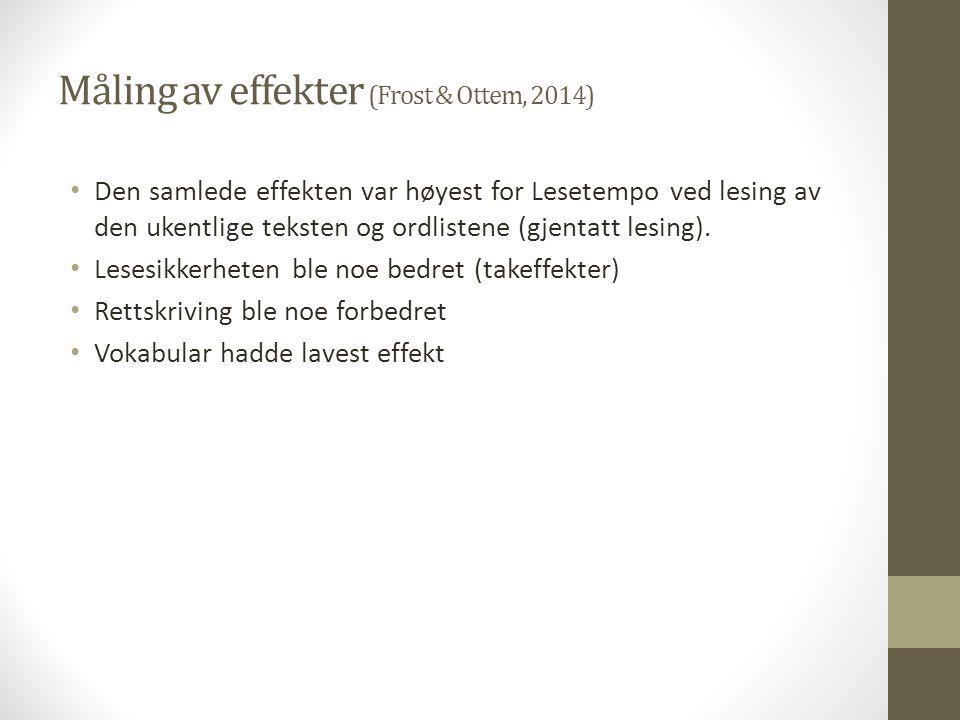 Måling av effekter (Frost & Ottem, 2014) Den samlede effekten var høyest for Lesetempo ved lesing av den ukentlige teksten og ordlistene (gjentatt les