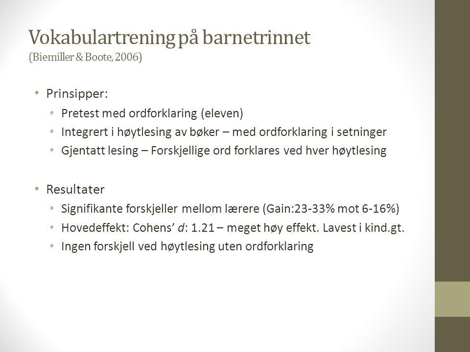 Vokabulartrening på barnetrinnet (Biemiller & Boote, 2006) Prinsipper: Pretest med ordforklaring (eleven) Integrert i høytlesing av bøker – med ordfor