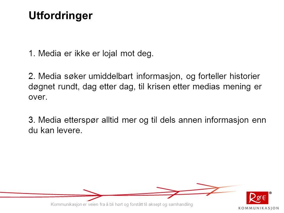 Utfordringer 1. Media er ikke er lojal mot deg. 2.