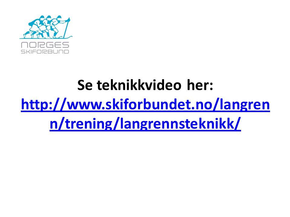 Se teknikkvideo her: http://www.skiforbundet.no/langren n/trening/langrennsteknikk/ http://www.skiforbundet.no/langren n/trening/langrennsteknikk/