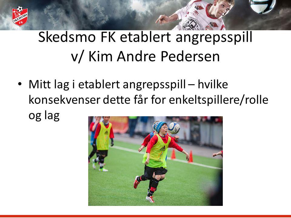 Skedsmo FK etablert angrepsspill v/ Kim Andre Pedersen Mitt lag i etablert angrepsspill – hvilke konsekvenser dette får for enkeltspillere/rolle og la