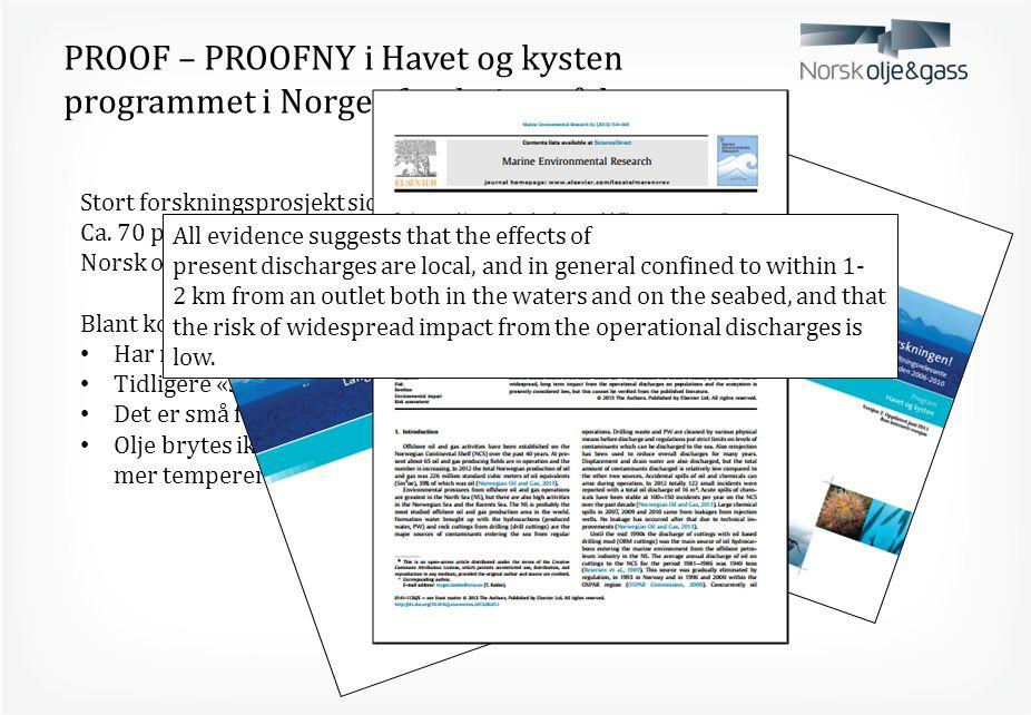 PROOF – PROOFNY i Havet og kysten programmet i Norges forskningsråd Stort forskningsprosjekt siden 2002 og PROOFNY fra 2006 Ca. 70 prosjekter og rundt