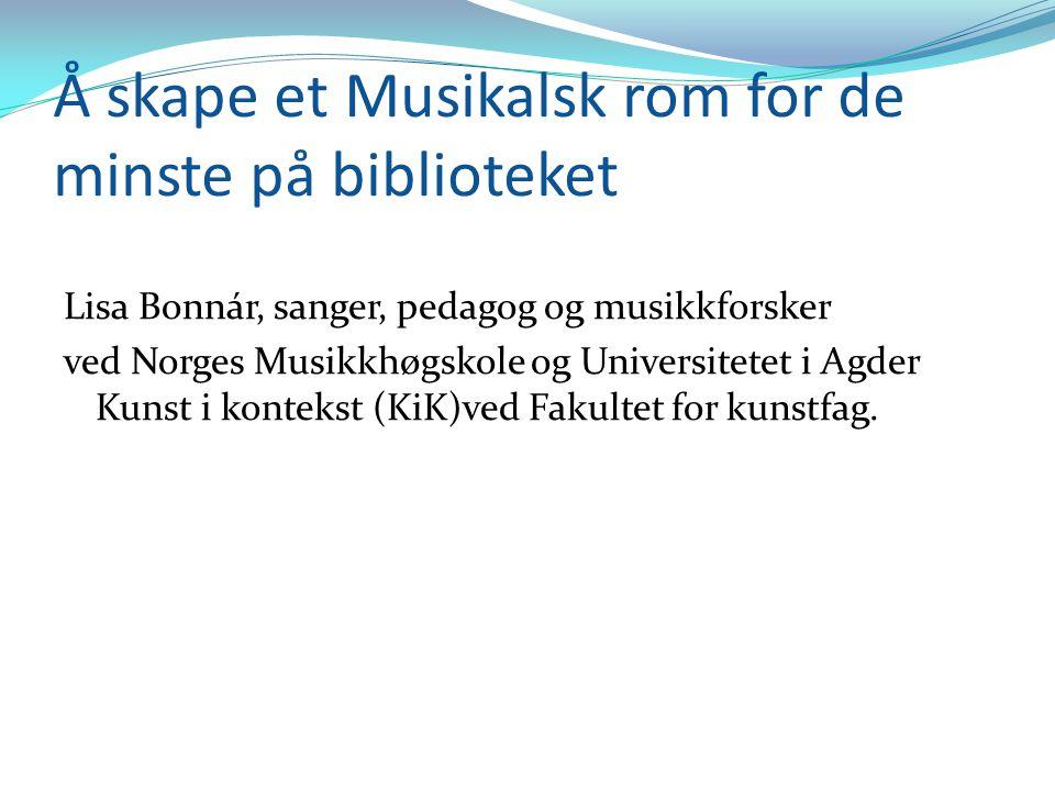 Å skape et Musikalsk rom for de minste på biblioteket Lisa Bonnár, sanger, pedagog og musikkforsker ved Norges Musikkhøgskole og Universitetet i Agder