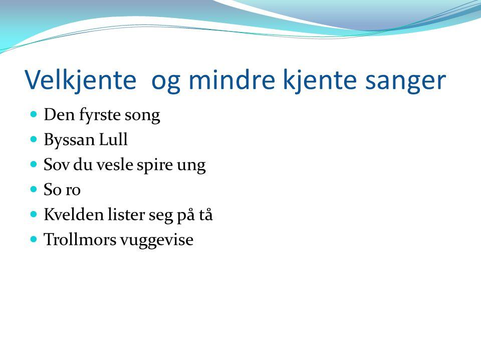 Velkjente og mindre kjente sanger Den fyrste song Byssan Lull Sov du vesle spire ung So ro Kvelden lister seg på tå Trollmors vuggevise