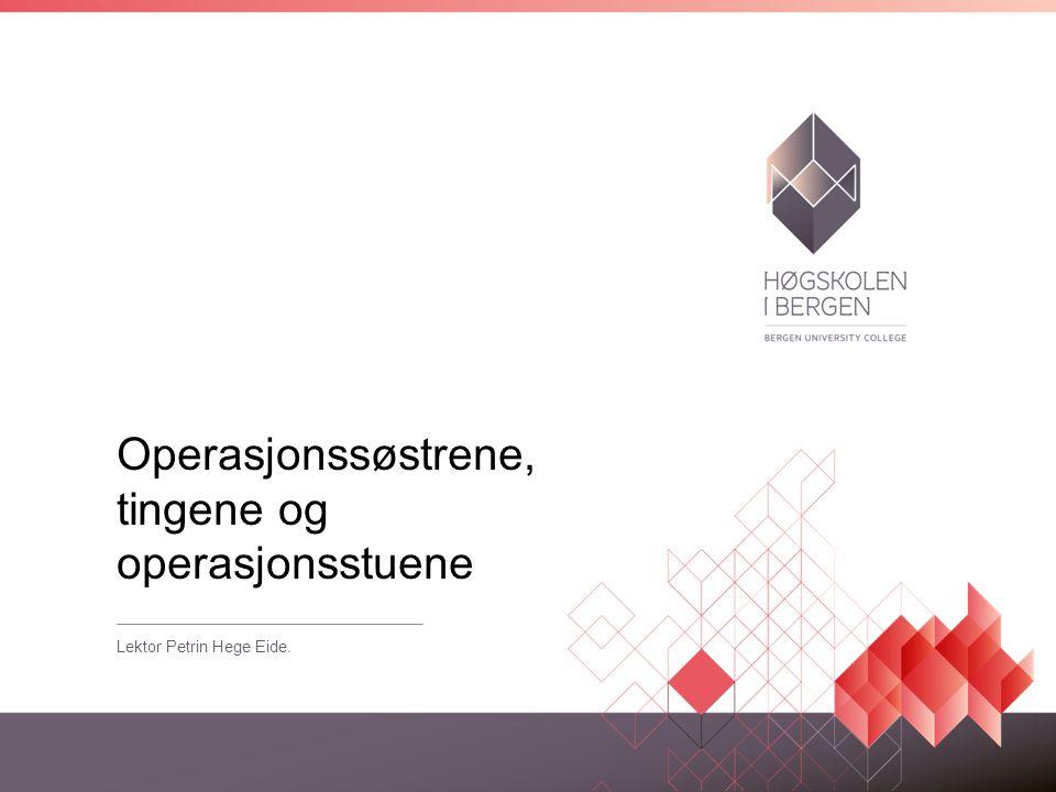 Operasjonssøstrene, tingene og operasjonsstuene Lektor Petrin Hege Eide.