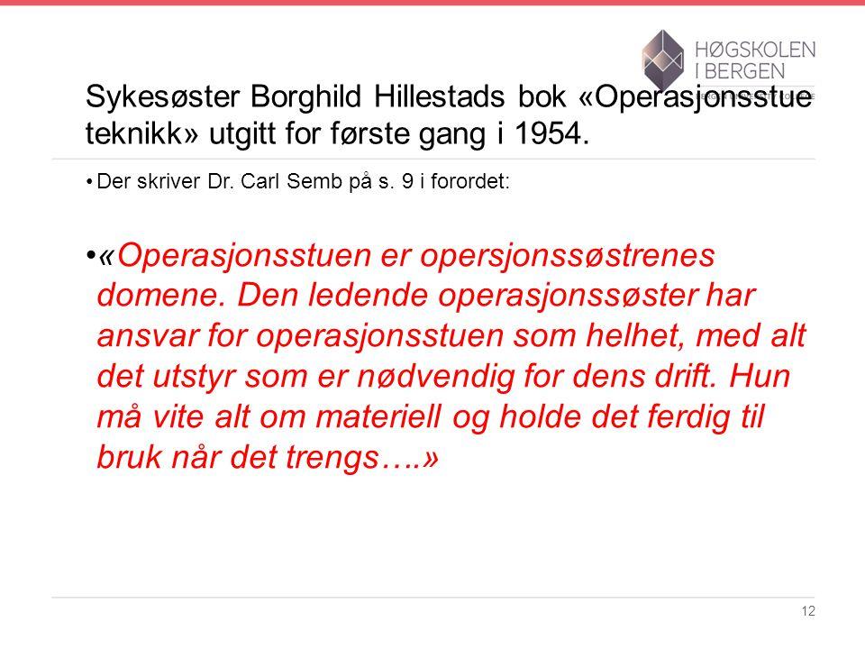 Sykesøster Borghild Hillestads bok «Operasjonsstue teknikk» utgitt for første gang i 1954. Der skriver Dr. Carl Semb på s. 9 i forordet: «Operasjonsst