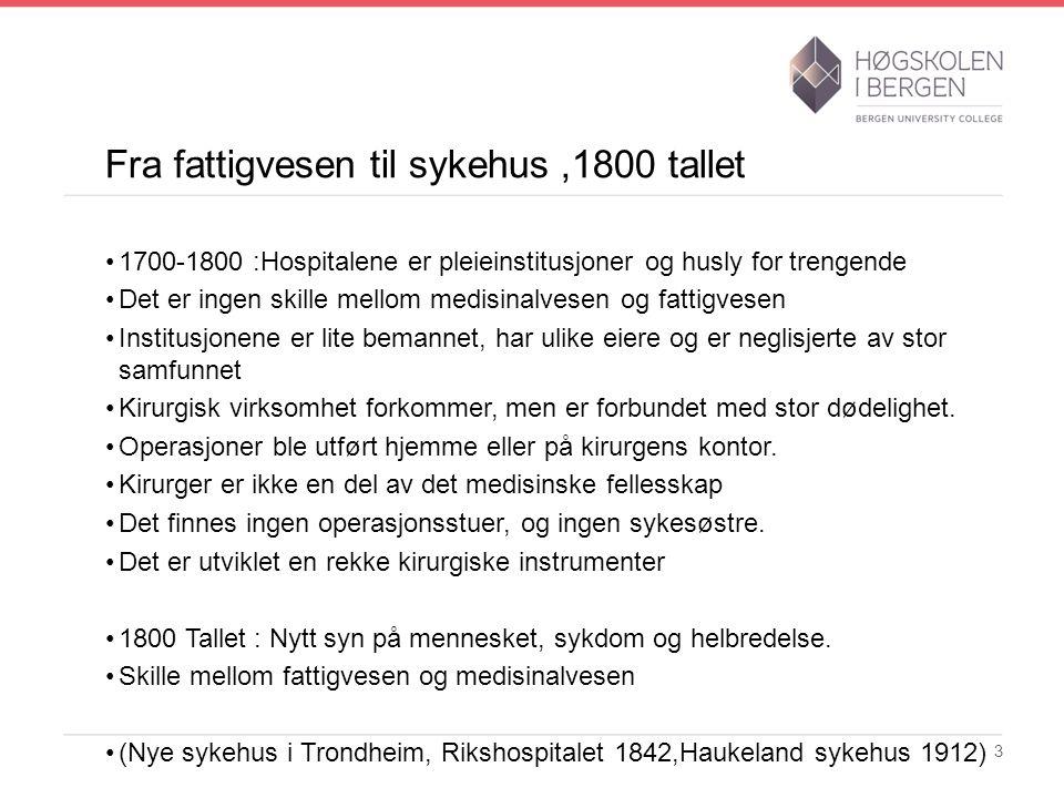 Fra fattigvesen til sykehus,1800 tallet 1700-1800 :Hospitalene er pleieinstitusjoner og husly for trengende Det er ingen skille mellom medisinalvesen