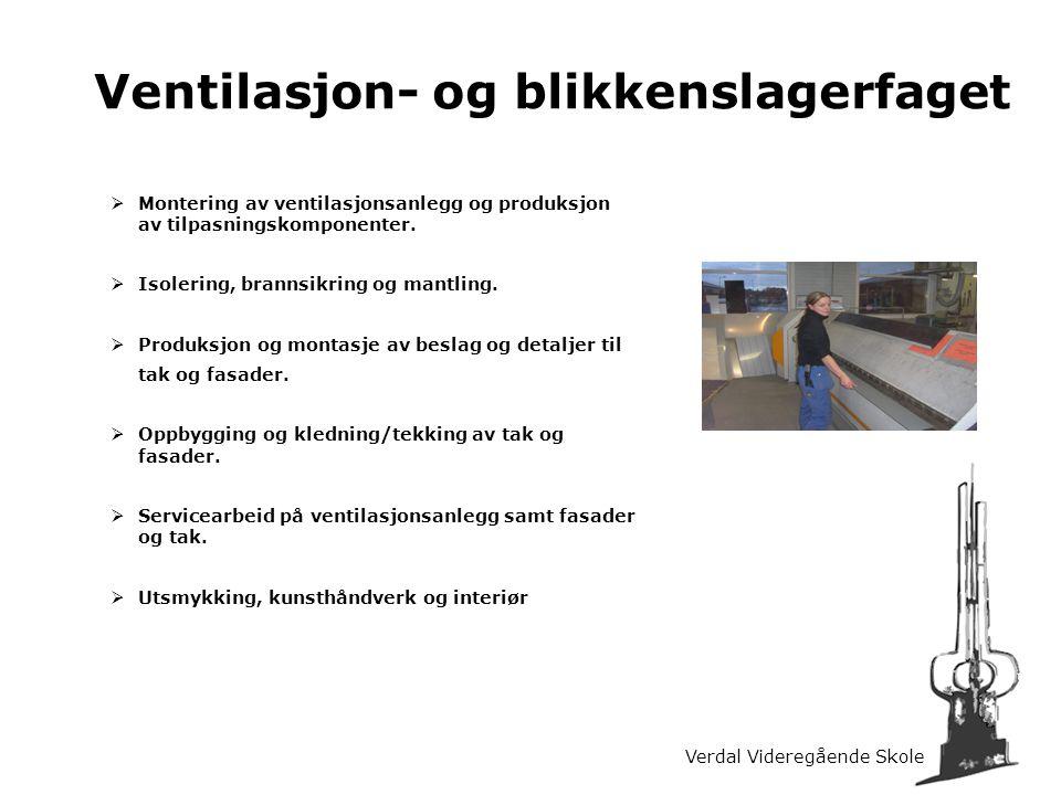 Verdal Videregående Skole Ventilasjon- og blikkenslagerfaget  Montering av ventilasjonsanlegg og produksjon av tilpasningskomponenter.  Isolering, b