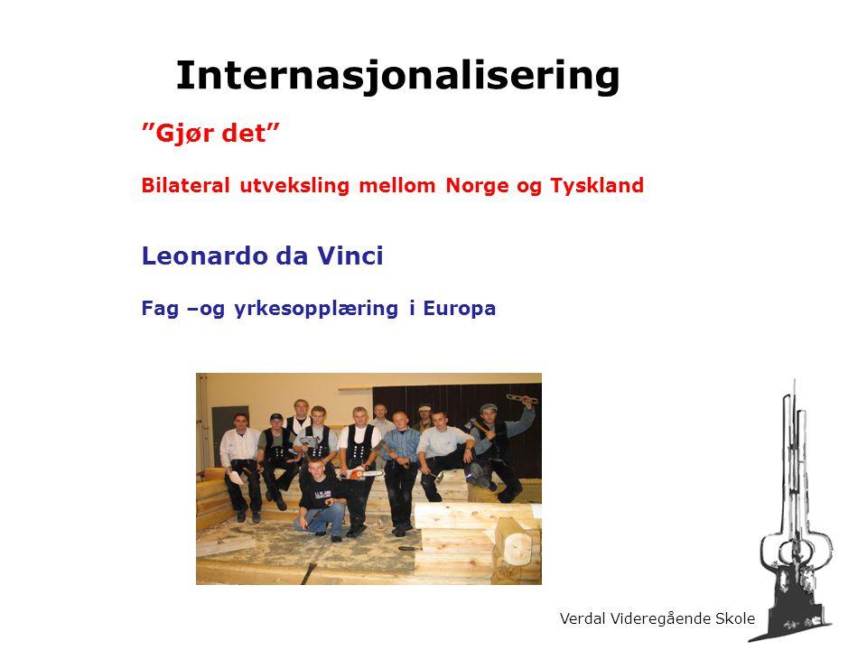 Verdal Videregående Skole Internasjonalisering Gjør det Bilateral utveksling mellom Norge og Tyskland Leonardo da Vinci Fag –og yrkesopplæring i Europa