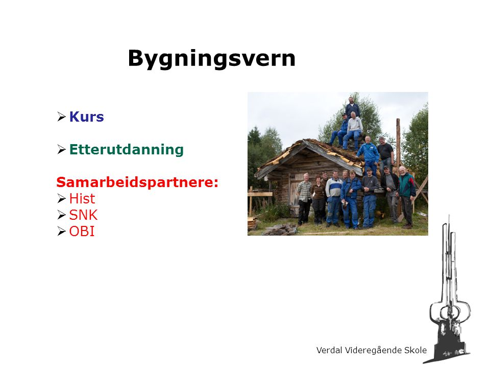 Verdal Videregående Skole Bygningsvern  Kurs  Etterutdanning Samarbeidspartnere:  Hist  SNK  OBI