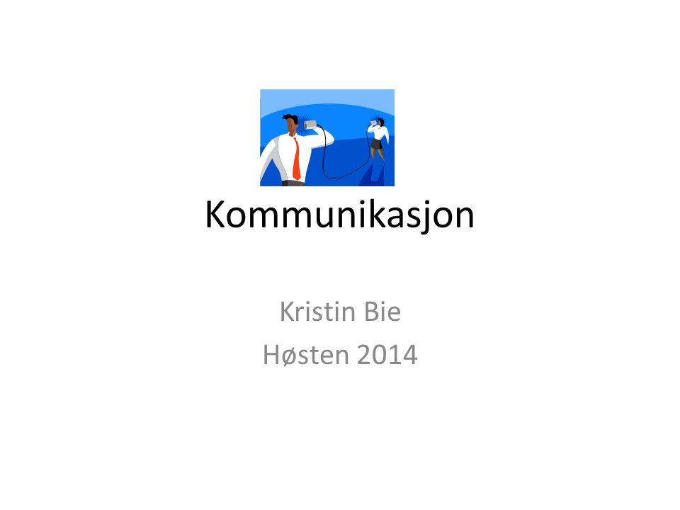 Kommunikasjon Kristin Bie Høsten 2014