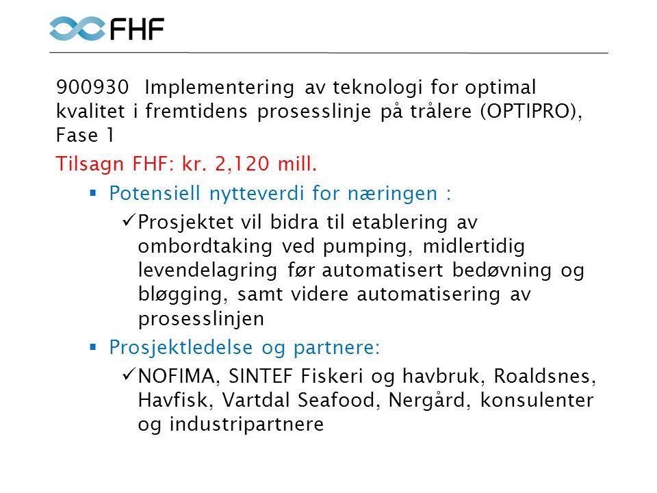 900930 Implementering av teknologi for optimal kvalitet i fremtidens prosesslinje på trålere (OPTIPRO), Fase 1 Tilsagn FHF: kr.