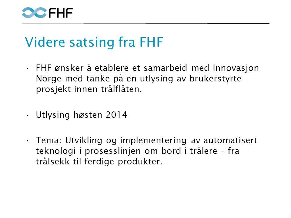Videre satsing fra FHF FHF ønsker å etablere et samarbeid med Innovasjon Norge med tanke på en utlysing av brukerstyrte prosjekt innen trålflåten.