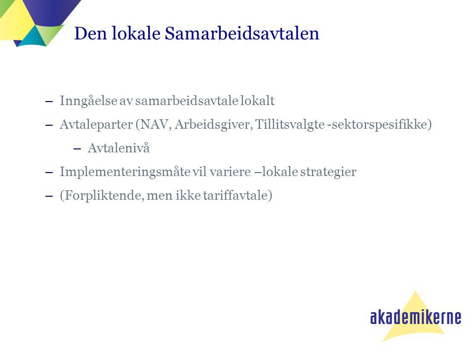 Den lokale Samarbeidsavtalen –Inngåelse av samarbeidsavtale lokalt –Avtaleparter (NAV, Arbeidsgiver, Tillitsvalgte -sektorspesifikke) –Avtalenivå –Imp