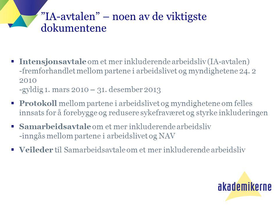 Målene i IA-avtalen  Overordnet mål: Å forebygge og redusere sykefravær, styrke jobbnærvær og bedre arbeidsmiljøet samt hindre utstøting og frafall fra arbeidslivet  Avtalens tre delmål: 1.