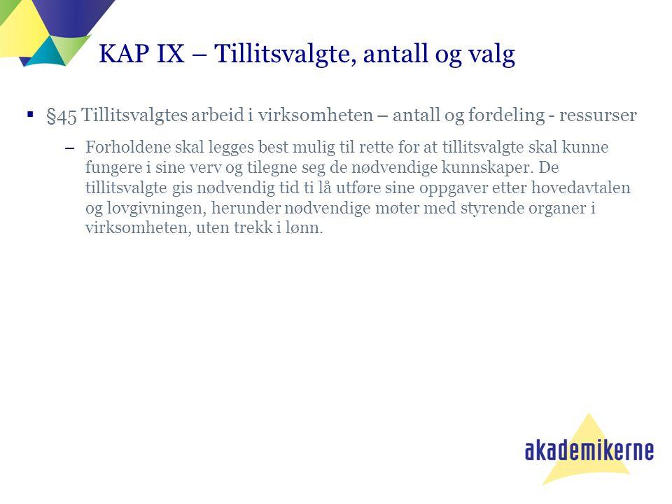 KAP IX – Tillitsvalgte, antall og valg  §45 Tillitsvalgtes arbeid i virksomheten – antall og fordeling - ressurser –Forholdene skal legges best mulig