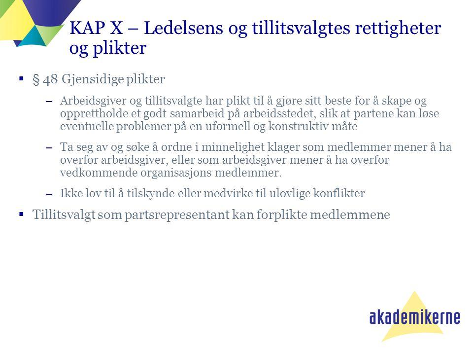 KAP X – Ledelsens og tillitsvalgtes rettigheter og plikter  § 48 Gjensidige plikter –Arbeidsgiver og tillitsvalgte har plikt til å gjøre sitt beste f