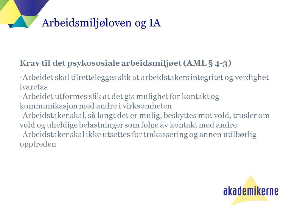 Arbeidsmiljøloven og IA Krav til det psykososiale arbeidsmiljøet (AML § 4-3) -Arbeidet skal tilrettelegges slik at arbeidstakers integritet og verdigh