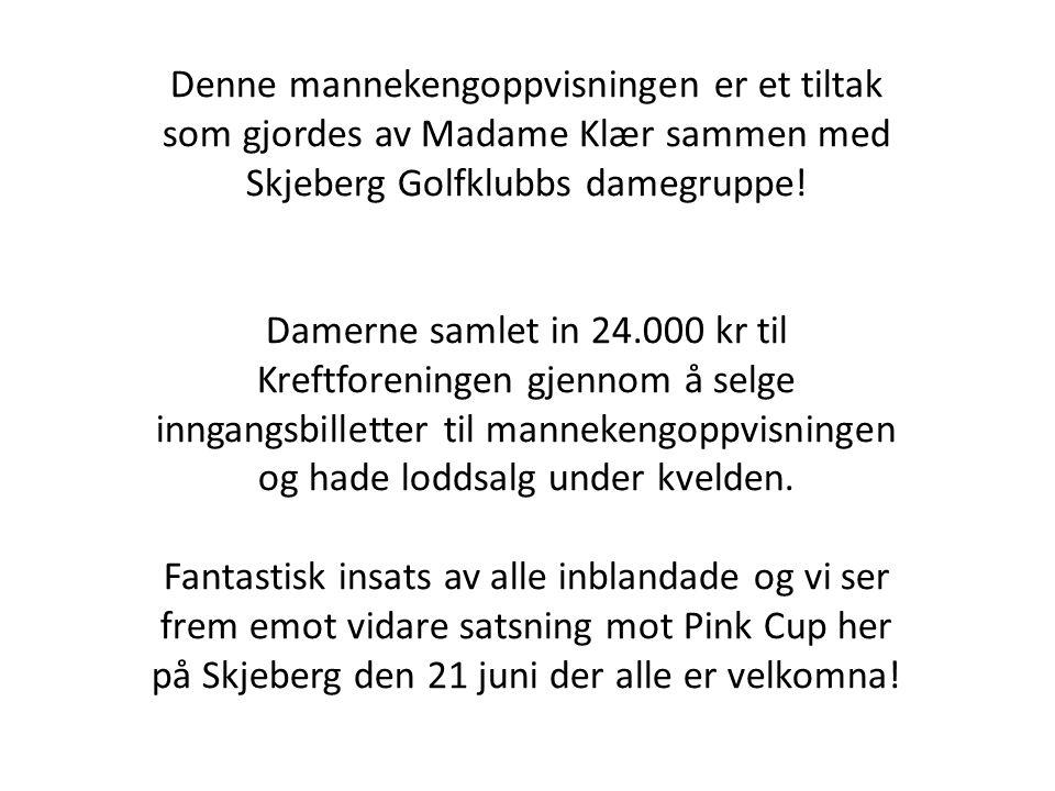 Denne mannekengoppvisningen er et tiltak som gjordes av Madame Klær sammen med Skjeberg Golfklubbs damegruppe.