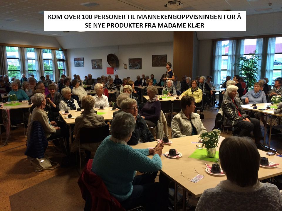 KOM OVER 100 PERSONER TIL MANNEKENGOPPVISNINGEN FOR Å SE NYE PRODUKTER FRA MADAME KLÆR
