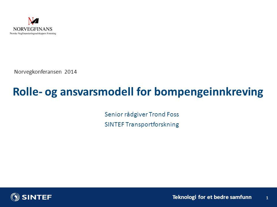 Teknologi for et bedre samfunn Norvegkonferansen 2014 1 Senior rådgiver Trond Foss SINTEF Transportforskning Rolle- og ansvarsmodell for bompengeinnkreving