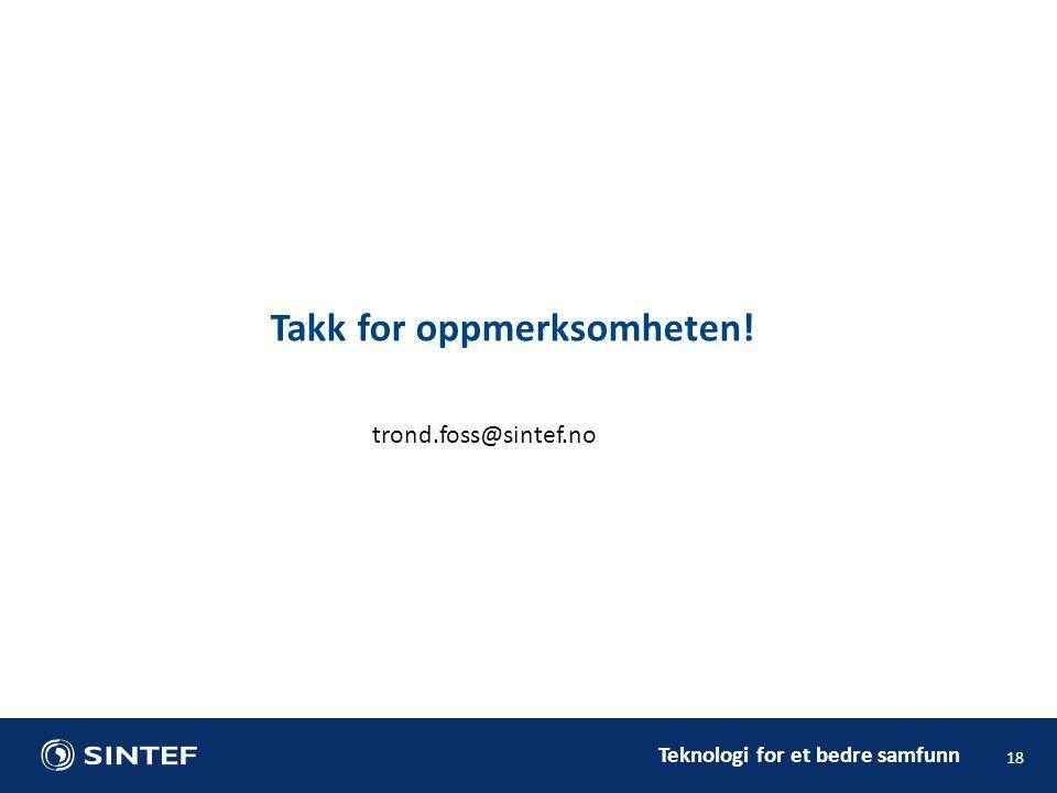 Teknologi for et bedre samfunn 18 Takk for oppmerksomheten! trond.foss@sintef.no