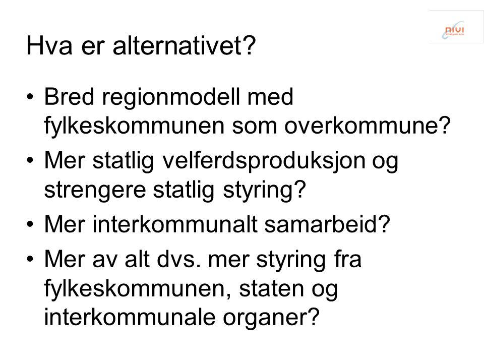 Hva er alternativet.Bred regionmodell med fylkeskommunen som overkommune.