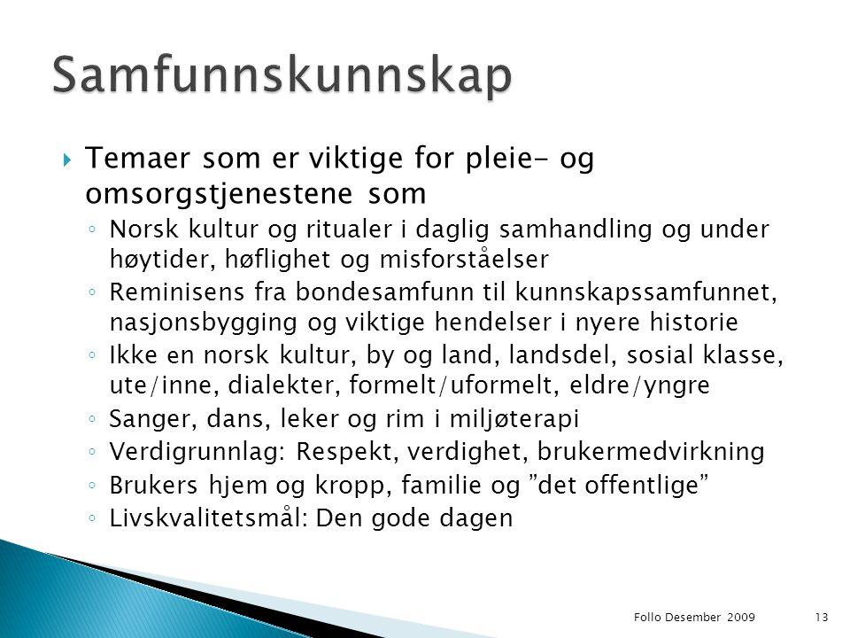  Temaer som er viktige for pleie- og omsorgstjenestene som ◦ Norsk kultur og ritualer i daglig samhandling og under høytider, høflighet og misforståe