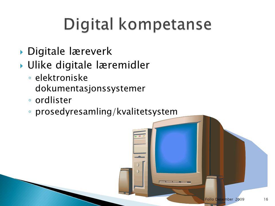  Digitale læreverk  Ulike digitale læremidler ◦ elektroniske dokumentasjonssystemer ◦ ordlister ◦ prosedyresamling/kvalitetsystem Follo Desember 200