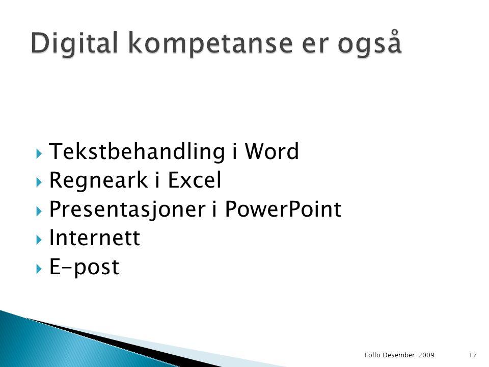  Tekstbehandling i Word  Regneark i Excel  Presentasjoner i PowerPoint  Internett  E-post Follo Desember 200917