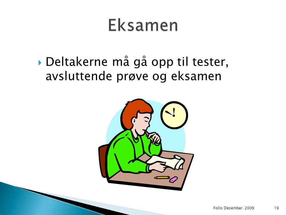  Deltakerne må gå opp til tester, avsluttende prøve og eksamen Follo Desember 200919