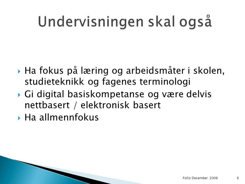  Ha fokus på læring og arbeidsmåter i skolen, studieteknikk og fagenes terminologi  Gi digital basiskompetanse og være delvis nettbasert / elektroni