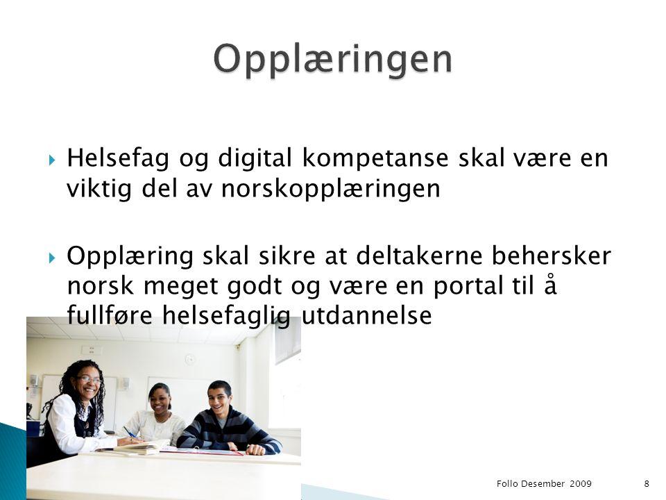  Helsefag og digital kompetanse skal være en viktig del av norskopplæringen  Opplæring skal sikre at deltakerne behersker norsk meget godt og være e