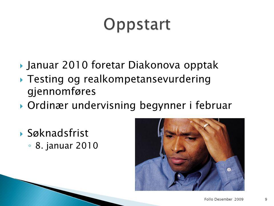  Januar 2010 foretar Diakonova opptak  Testing og realkompetansevurdering gjennomføres  Ordinær undervisning begynner i februar  Søknadsfrist ◦ 8.