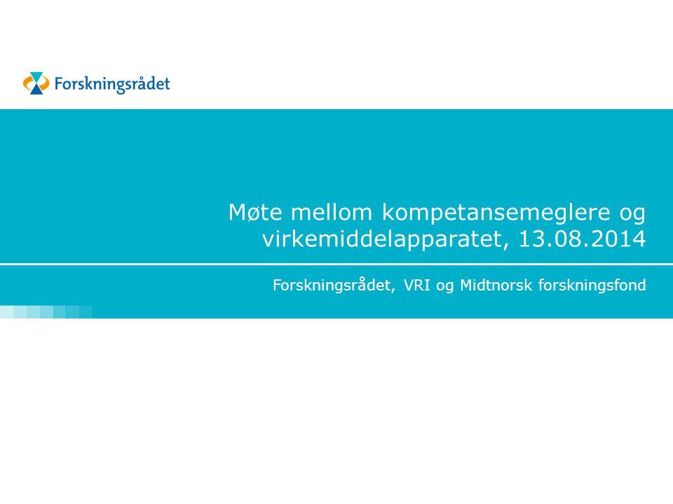 Møte mellom kompetansemeglere og virkemiddelapparatet, 13.08.2014 Forskningsrådet, VRI og Midtnorsk forskningsfond