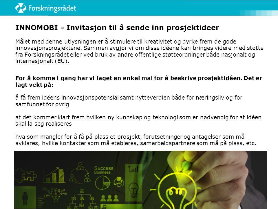 INNOMOBI - Invitasjon til å sende inn prosjektideer Målet med denne utlysningen er å stimulere til kreativitet og dyrke frem de gode innovasjonsprosje