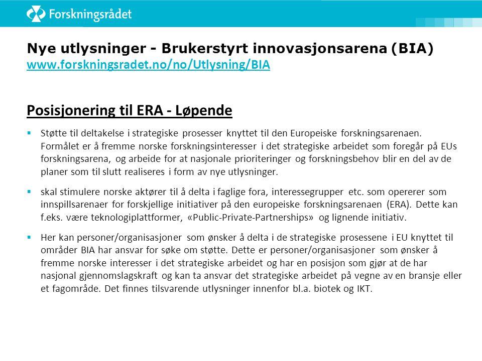 Nye utlysninger - Brukerstyrt innovasjonsarena (BIA) www.forskningsradet.no/no/Utlysning/BIA www.forskningsradet.no/no/Utlysning/BIA Posisjonering til