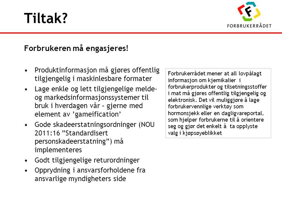 Tiltak? Forbrukeren må engasjeres! Produktinformasjon må gjøres offentlig tilgjengelig i maskinlesbare formater Lage enkle og lett tilgjengelige melde