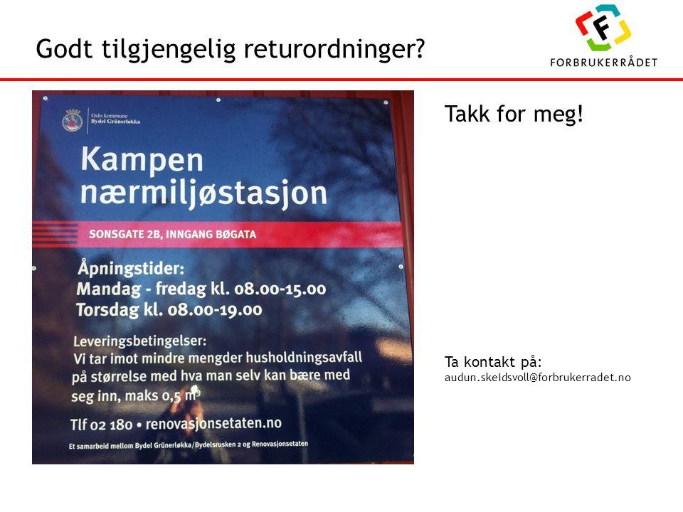 Godt tilgjengelig returordninger? Takk for meg! Ta kontakt på: audun.skeidsvoll@forbrukerradet.no