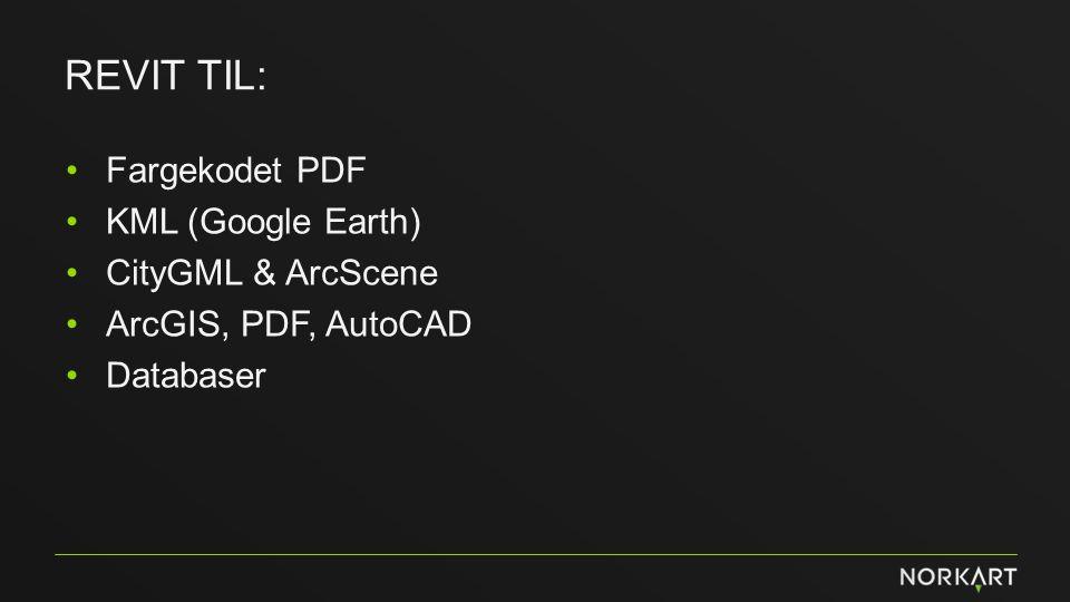 REVIT TIL: Fargekodet PDF KML (Google Earth) CityGML & ArcScene ArcGIS, PDF, AutoCAD Databaser