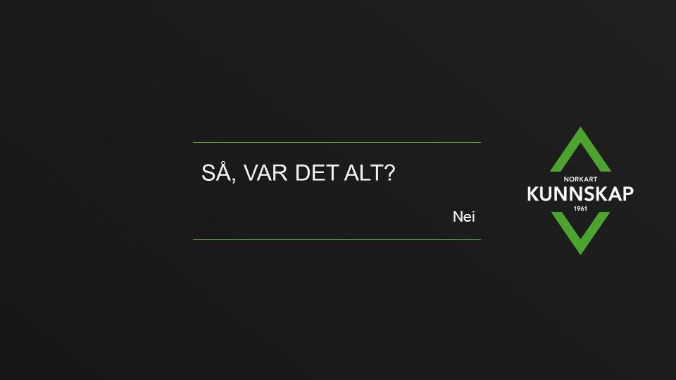 SÅ, VAR DET ALT? Nei