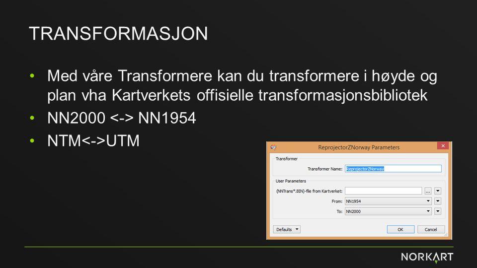 TRANSFORMASJON Med våre Transformere kan du transformere i høyde og plan vha Kartverkets offisielle transformasjonsbibliotek NN2000 NN1954 NTM UTM