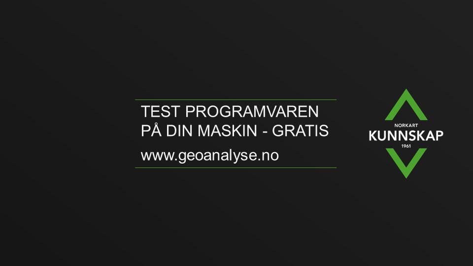 TEST PROGRAMVAREN PÅ DIN MASKIN - GRATIS www.geoanalyse.no